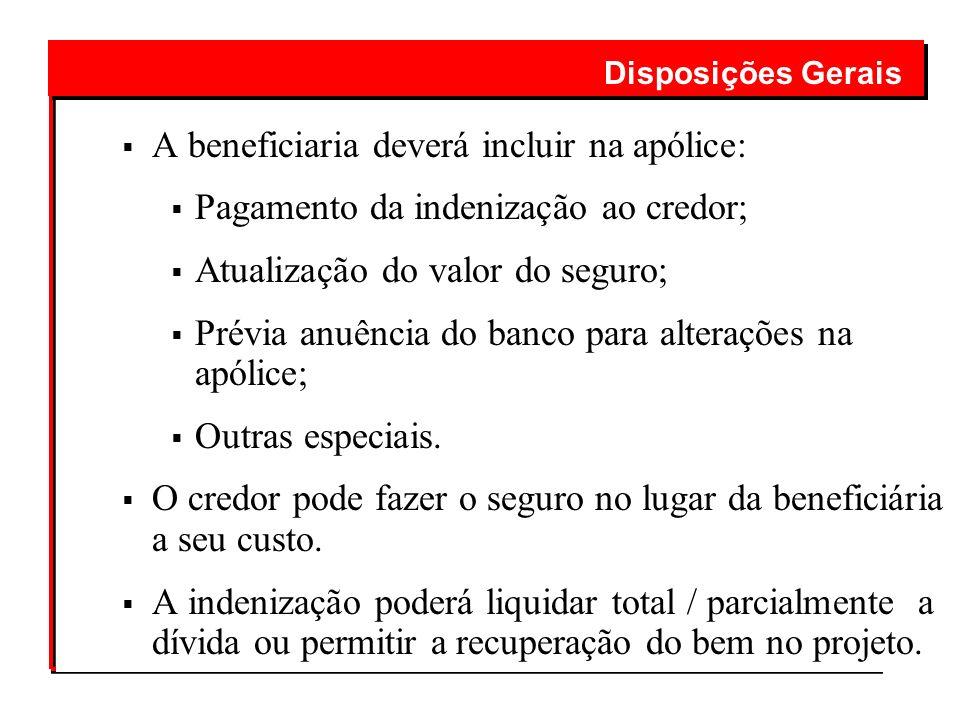 A beneficiaria deverá incluir na apólice: Pagamento da indenização ao credor; Atualização do valor do seguro; Prévia anuência do banco para alterações