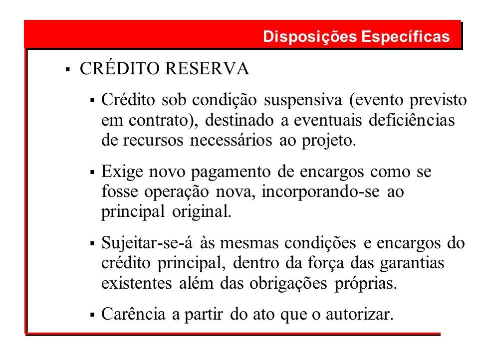 CRÉDITO RESERVA Crédito sob condição suspensiva (evento previsto em contrato), destinado a eventuais deficiências de recursos necessários ao projeto.