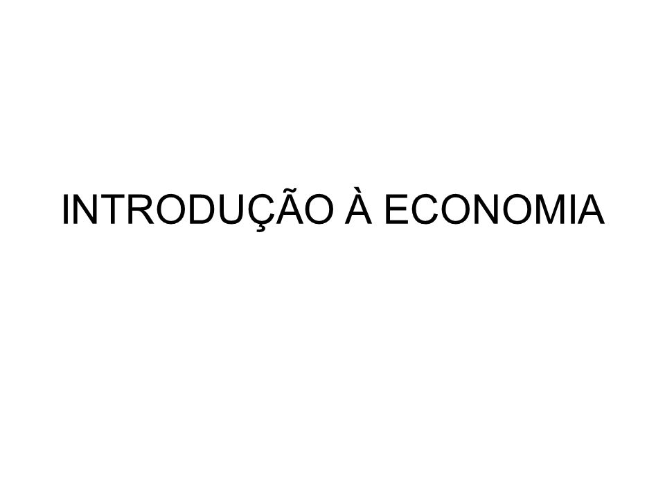 CONCEITO DE ECONOMIA A palavra economia derivado grego oikonomos (oikos =casa; nomos = lei), que significa a adminstração de uma casa, ou do Estado.