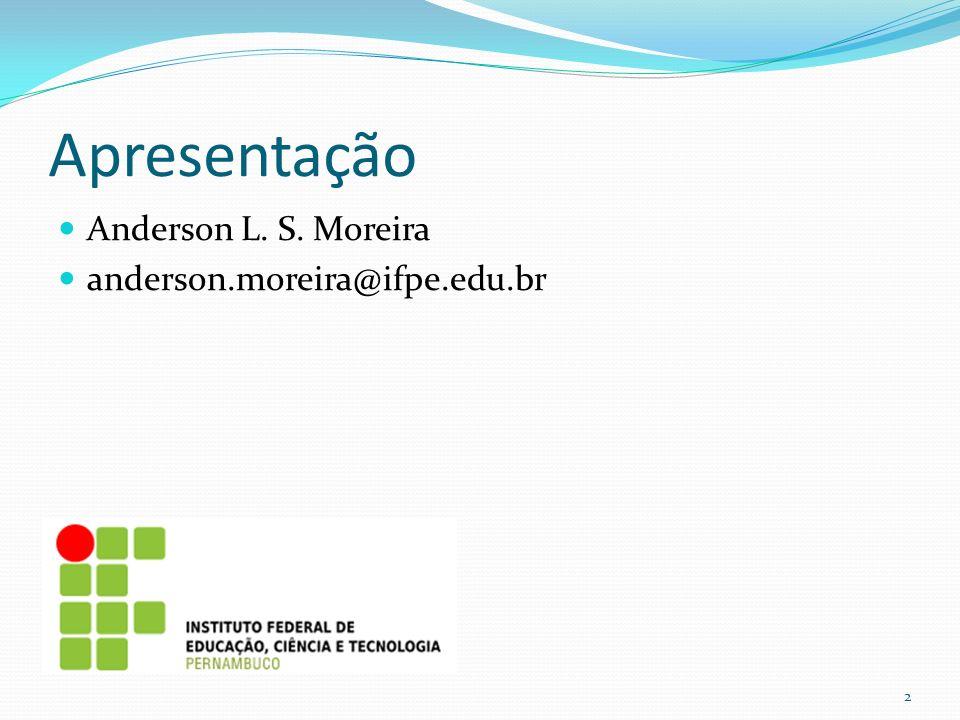 Apresentação Anderson L. S. Moreira anderson.moreira@ifpe.edu.br 2