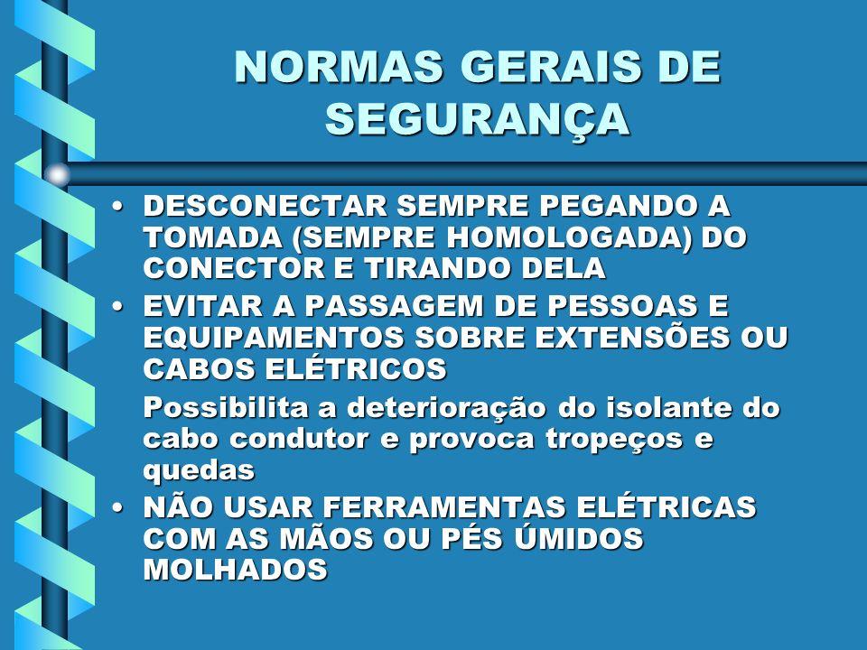 NORMAS GERAIS DE SEGURANÇA NÃO USAR FERRAMENTAS ELÉTRICAS ÚMIDAS OU MOLHADASNÃO USAR FERRAMENTAS ELÉTRICAS ÚMIDAS OU MOLHADAS NÃO BRINCAR COM A ELETRICIDADENÃO BRINCAR COM A ELETRICIDADE NÃO USAR ÁGUA PARA EXTINGUIR FOGO ONDE POSSA EXISTIR TENSÃO ELÉTRICANÃO USAR ÁGUA PARA EXTINGUIR FOGO ONDE POSSA EXISTIR TENSÃO ELÉTRICA