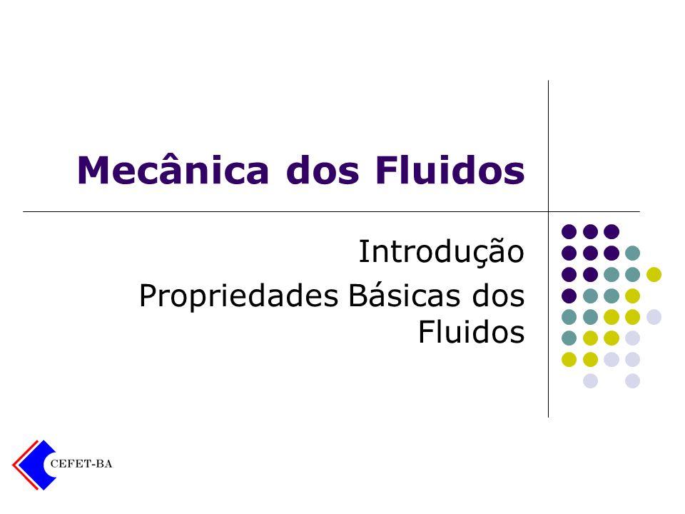 Mecânica dos Fluidos Introdução Propriedades Básicas dos Fluidos