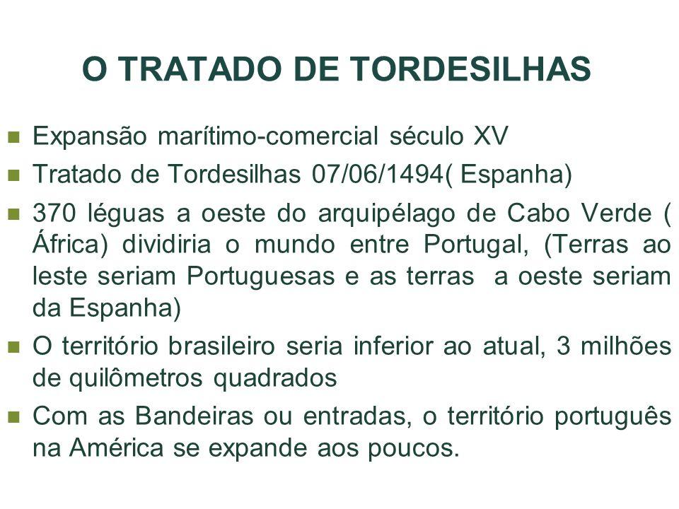 O TRATADO DE TORDESILHAS Expansão marítimo-comercial século XV Tratado de Tordesilhas 07/06/1494( Espanha) 370 léguas a oeste do arquipélago de Cabo V