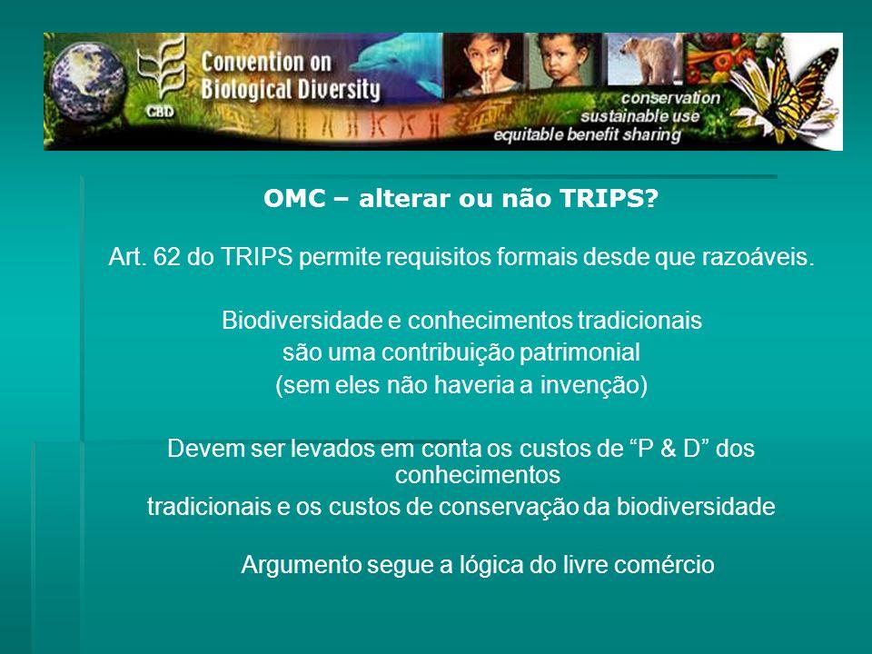OMC – alterar ou não TRIPS? Art. 62 do TRIPS permite requisitos formais desde que razoáveis. Biodiversidade e conhecimentos tradicionais são uma contr