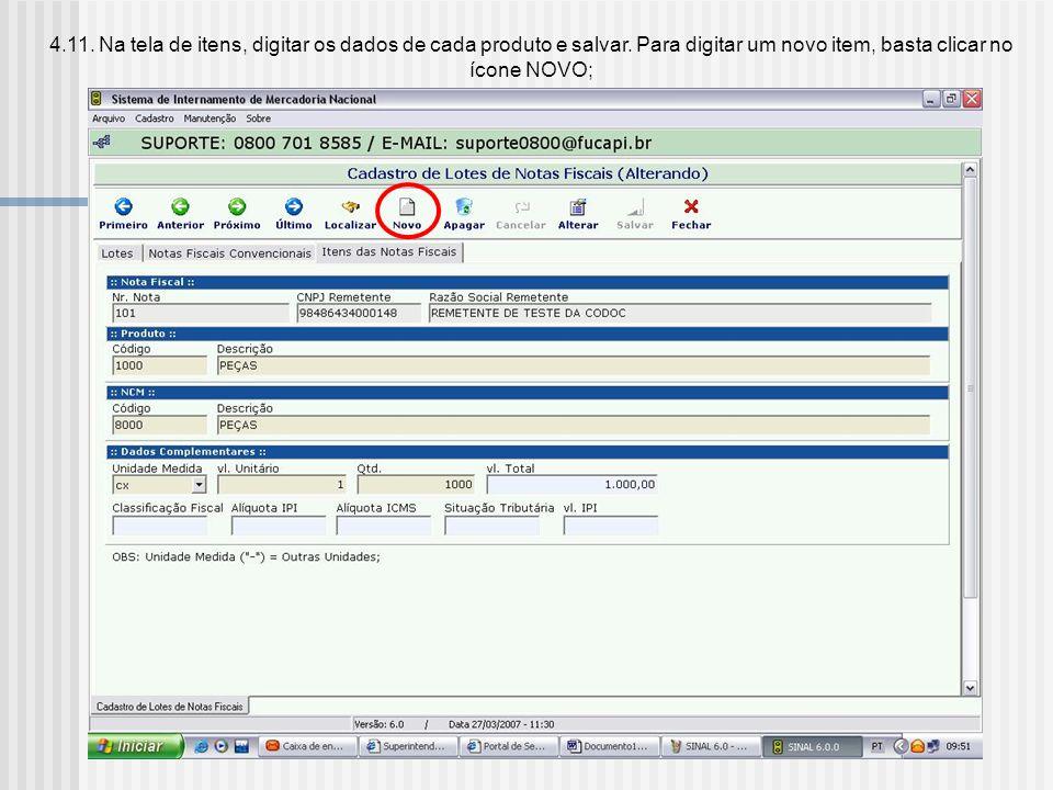 4.10. Após concluída a digitação dos dados da nota fiscal, clicar em salvar: será aberta a tela para digitação dos itens das notas fiscais: