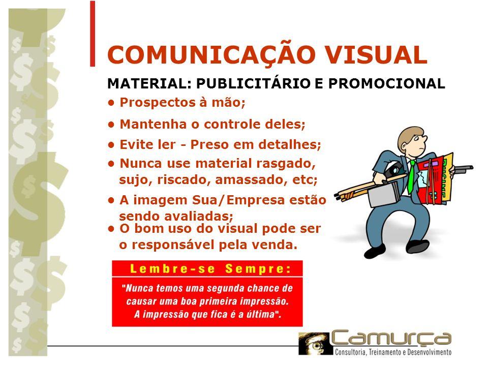 COMUNICAÇÃO VISUAL MATERIAL: PUBLICITÁRIO E PROMOCIONAL O bom uso do visual pode ser o responsável pela venda. Prospectos à mão; Mantenha o controle d