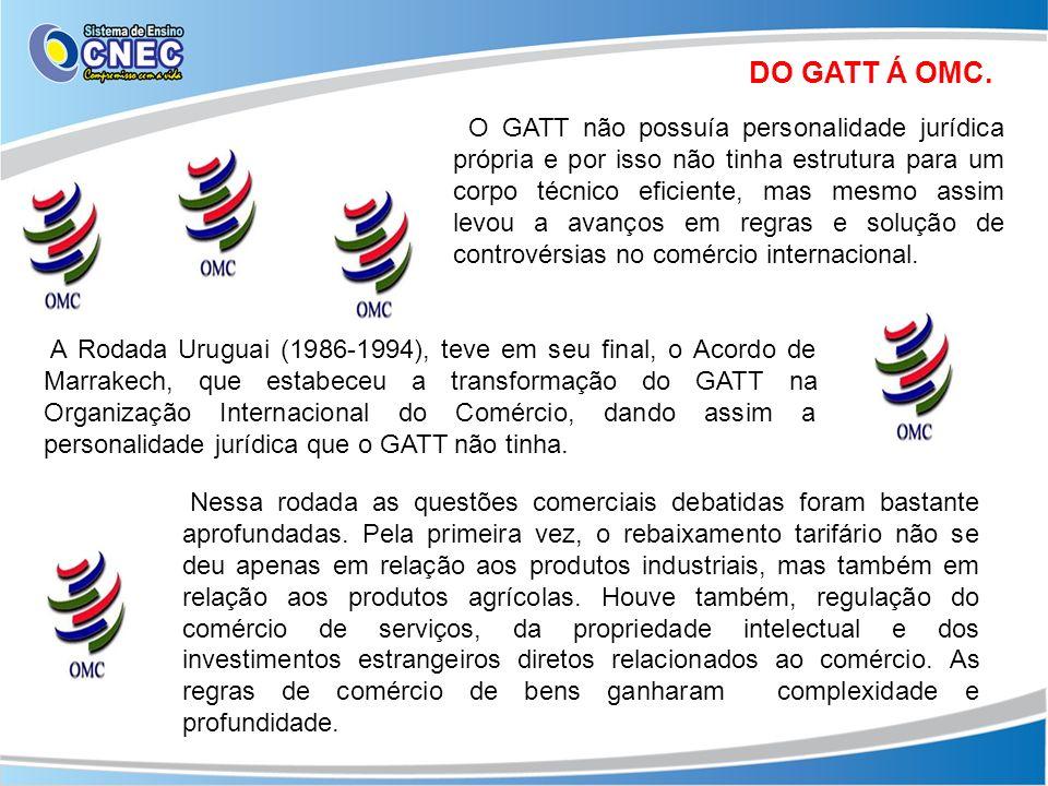 DO GATT Á OMC. O GATT não possuía personalidade jurídica própria e por isso não tinha estrutura para um corpo técnico eficiente, mas mesmo assim levou