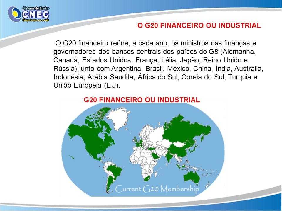 O G20 FINANCEIRO OU INDUSTRIAL O G20 financeiro reúne, a cada ano, os ministros das finanças e governadores dos bancos centrais dos países do G8 (Alem