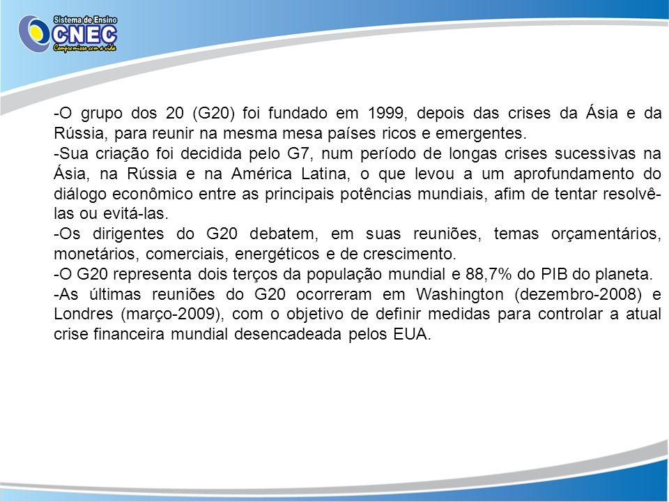 -O grupo dos 20 (G20) foi fundado em 1999, depois das crises da Ásia e da Rússia, para reunir na mesma mesa países ricos e emergentes. -Sua criação fo