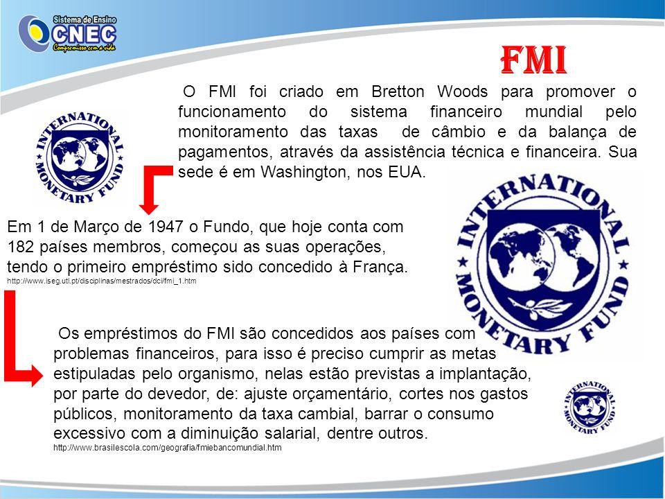 FMI O FMI foi criado em Bretton Woods para promover o funcionamento do sistema financeiro mundial pelo monitoramento das taxas de câmbio e da balança