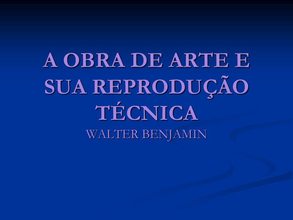 A OBRA DE ARTE E SUA REPRODUÇÃO TÉCNICA WALTER BENJAMIN