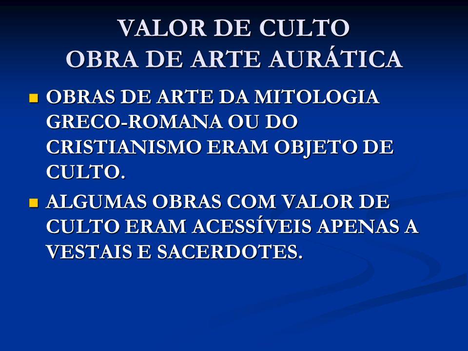 VALOR DE CULTO OBRA DE ARTE AURÁTICA OBRAS DE ARTE DA MITOLOGIA GRECO-ROMANA OU DO CRISTIANISMO ERAM OBJETO DE CULTO. OBRAS DE ARTE DA MITOLOGIA GRECO