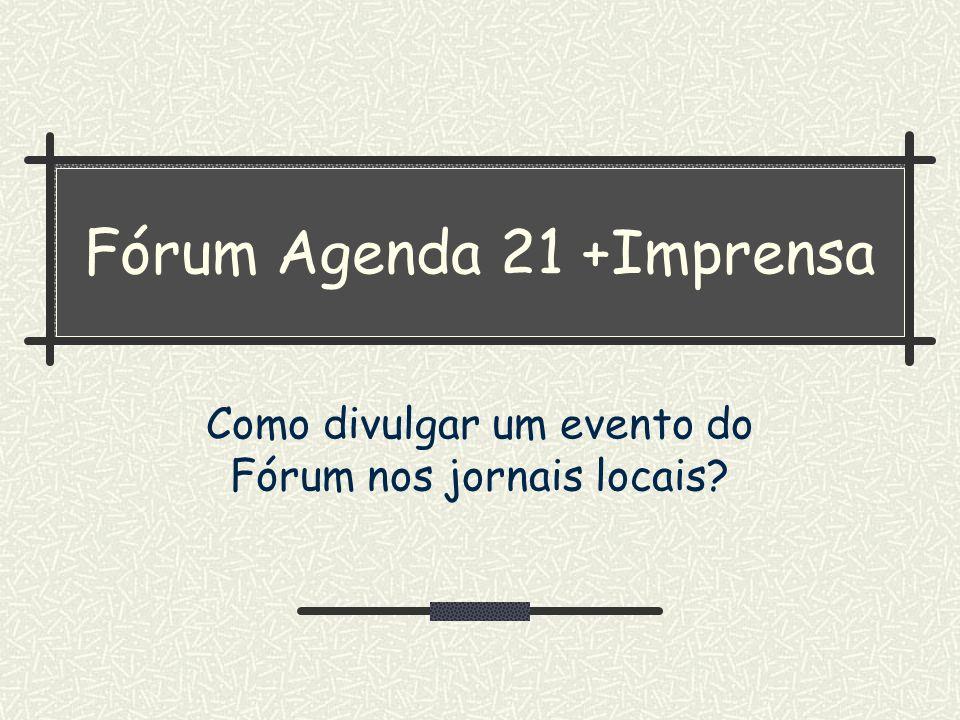 1º passo: fazer mailling dos veículos de comunicação locais Entrar em contato com o jornal, se apresentar como coordenador do Fórum, solicitar os contatos e falar da importância da divulgação das ações da Agenda 21 local.