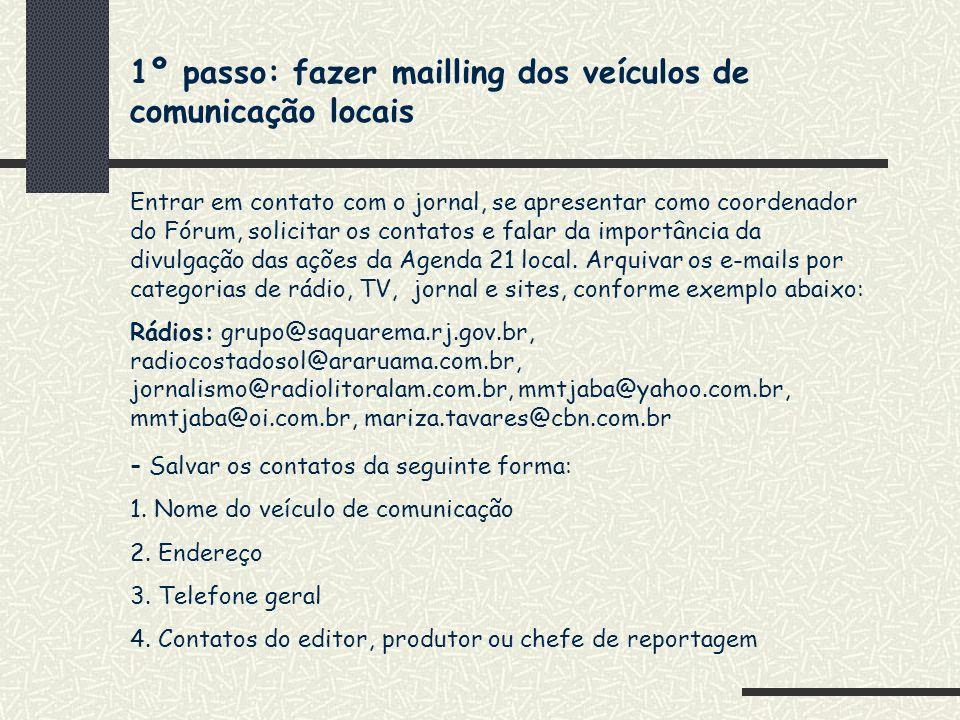 1º passo: fazer mailling dos veículos de comunicação locais Entrar em contato com o jornal, se apresentar como coordenador do Fórum, solicitar os cont