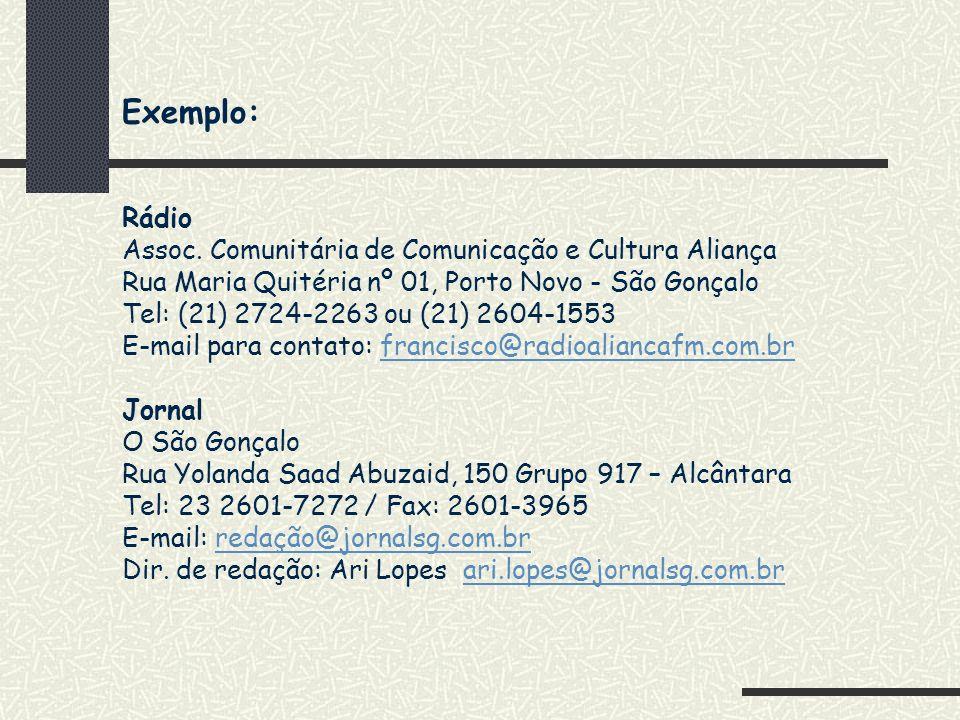 Exemplo: Rádio Assoc. Comunitária de Comunicação e Cultura Aliança Rua Maria Quitéria nº 01, Porto Novo - São Gonçalo Tel: (21) 2724-2263 ou (21) 2604