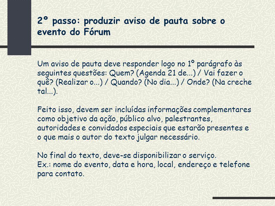 2º passo: produzir aviso de pauta sobre o evento do Fórum Um aviso de pauta deve responder logo no 1º parágrafo às seguintes questões: Quem? (Agenda 2