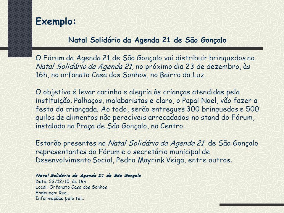 Exemplo: Natal Solidário da Agenda 21 de São Gonçalo O Fórum da Agenda 21 de São Gonçalo vai distribuir brinquedos no Natal Solidário da Agenda 21, no
