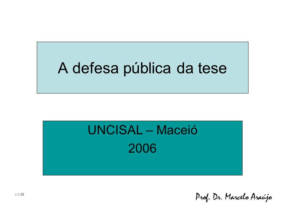 1/16 A defesa pública da tese UNCISAL – Maceió 2006 Prof. Dr. Marcelo Araújo v.1.06