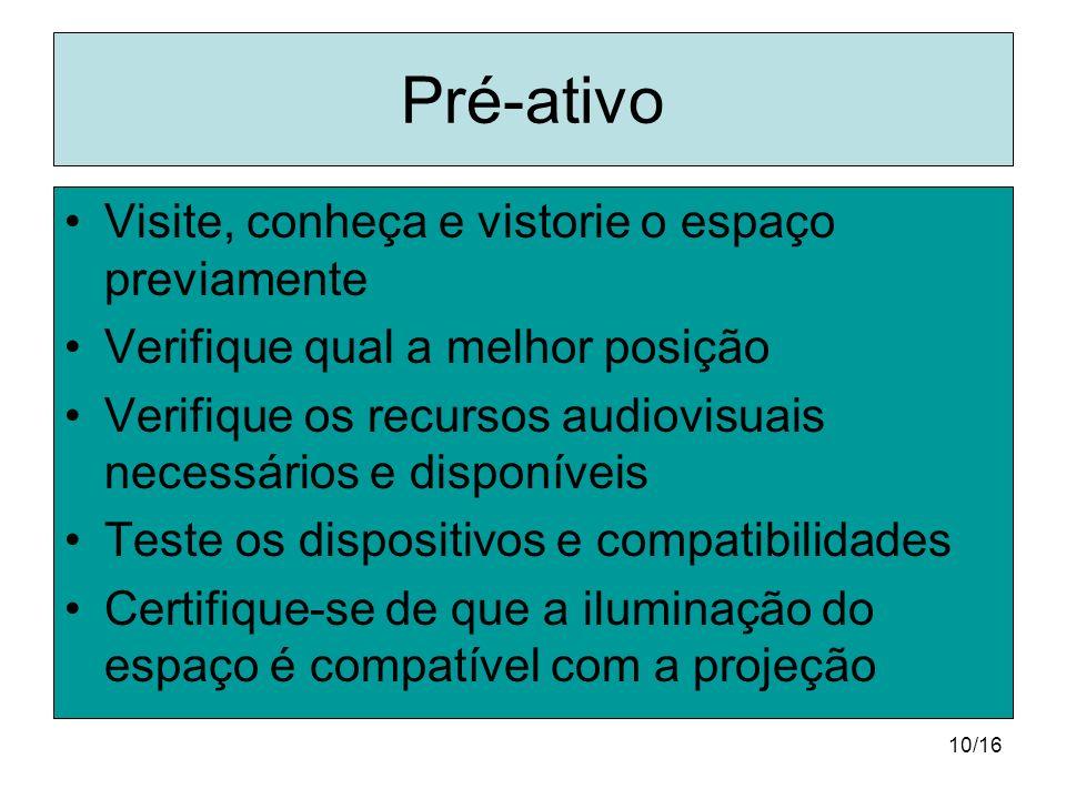 10/16 Pré-ativo Visite, conheça e vistorie o espaço previamente Verifique qual a melhor posição Verifique os recursos audiovisuais necessários e dispo
