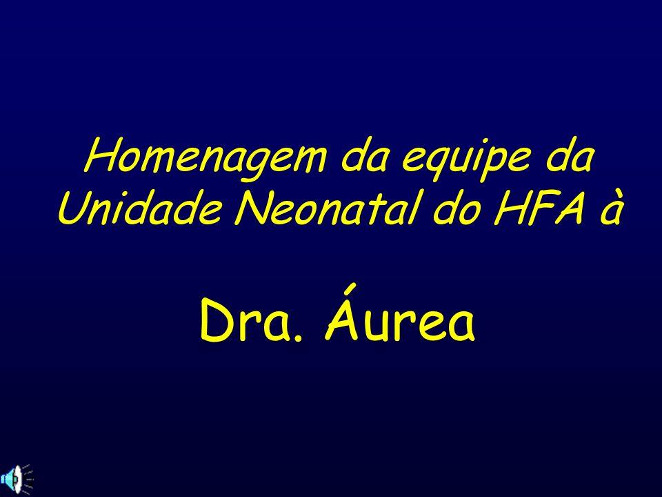 Homenagem da equipe da Unidade Neonatal do HFA à Dra. Áurea