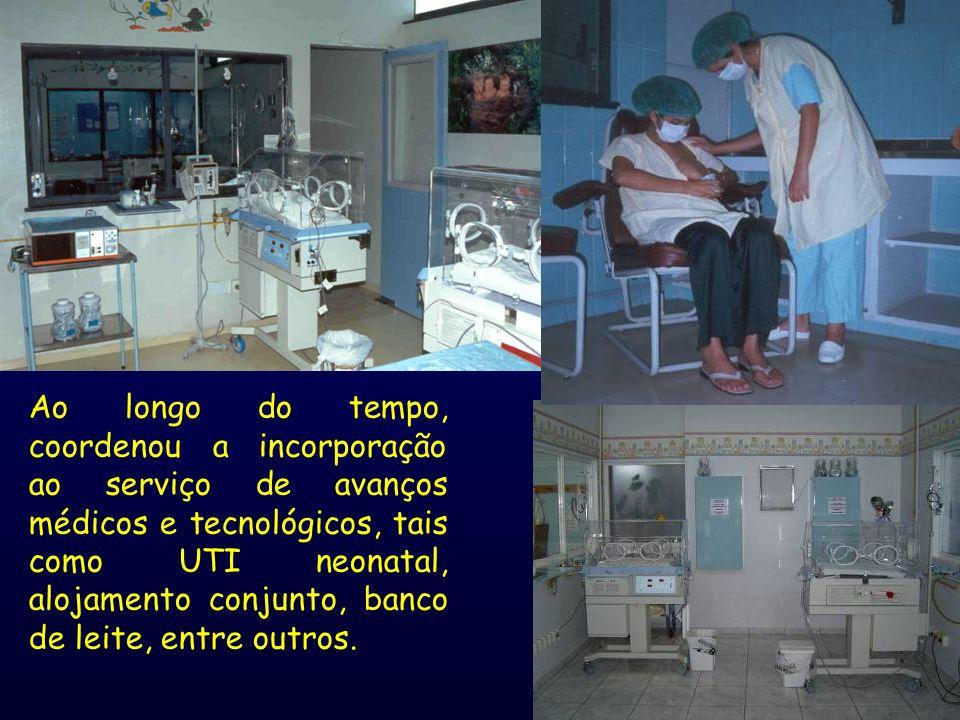 Ao longo do tempo, coordenou a incorporação ao serviço de avanços médicos e tecnológicos, tais como UTI neonatal, alojamento conjunto, banco de leite,