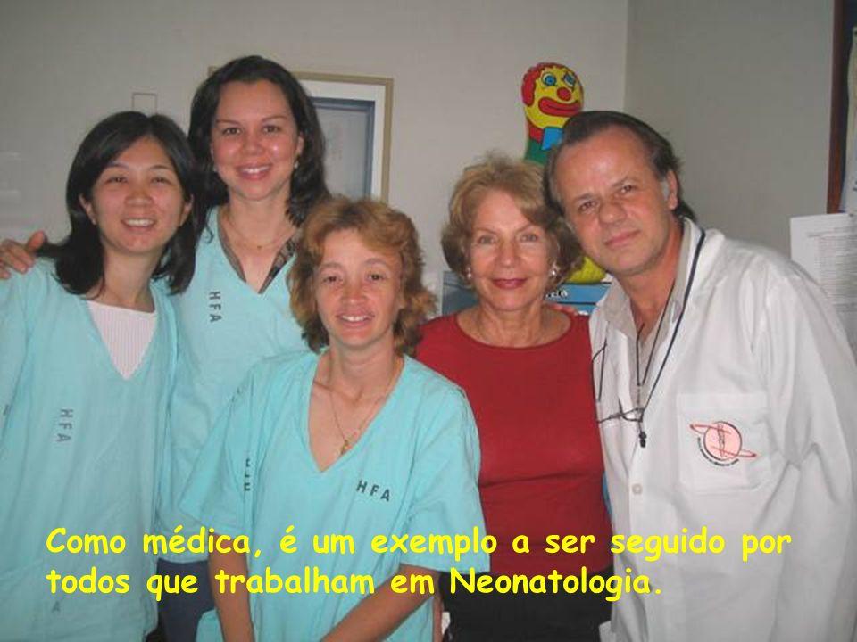 Como médica, é um exemplo a ser seguido por todos que trabalham em Neonatologia.