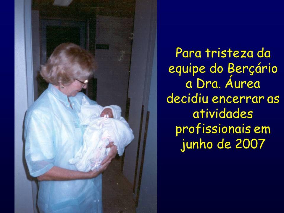 Para tristeza da equipe do Berçário a Dra. Áurea decidiu encerrar as atividades profissionais em junho de 2007