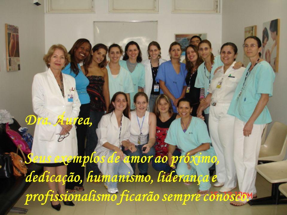 Dra. Áurea, Seus exemplos de amor ao próximo, dedicação, humanismo, liderança e profissionalismo ficarão sempre conosco.