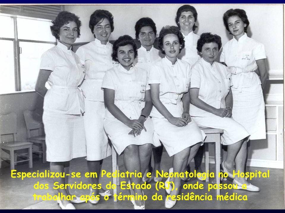 Especializou-se em Pediatria e Neonatologia no Hospital dos Servidores do Estado (RJ), onde passou a trabalhar após o término da residência médica