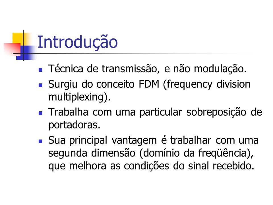Introdução Técnica de transmissão, e não modulação. Surgiu do conceito FDM (frequency division multiplexing). Trabalha com uma particular sobreposição