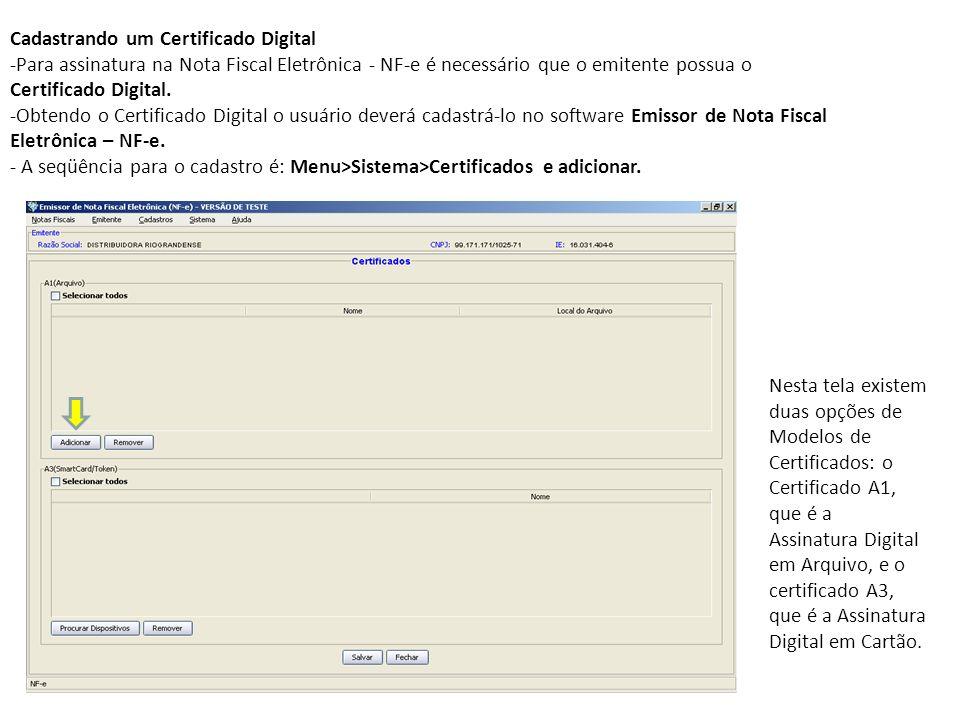 Cadastrando um Certificado Digital -Para assinatura na Nota Fiscal Eletrônica - NF-e é necessário que o emitente possua o Certificado Digital. -Obtend