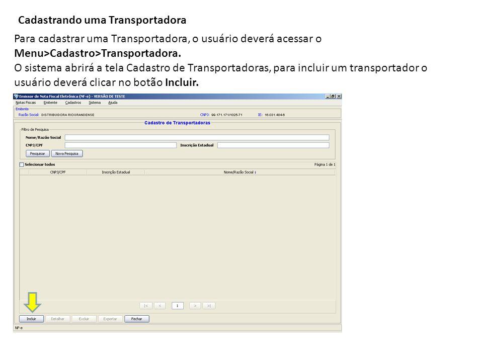 Cadastrando uma Transportadora Para cadastrar uma Transportadora, o usuário deverá acessar o Menu>Cadastro>Transportadora. O sistema abrirá a tela Cad