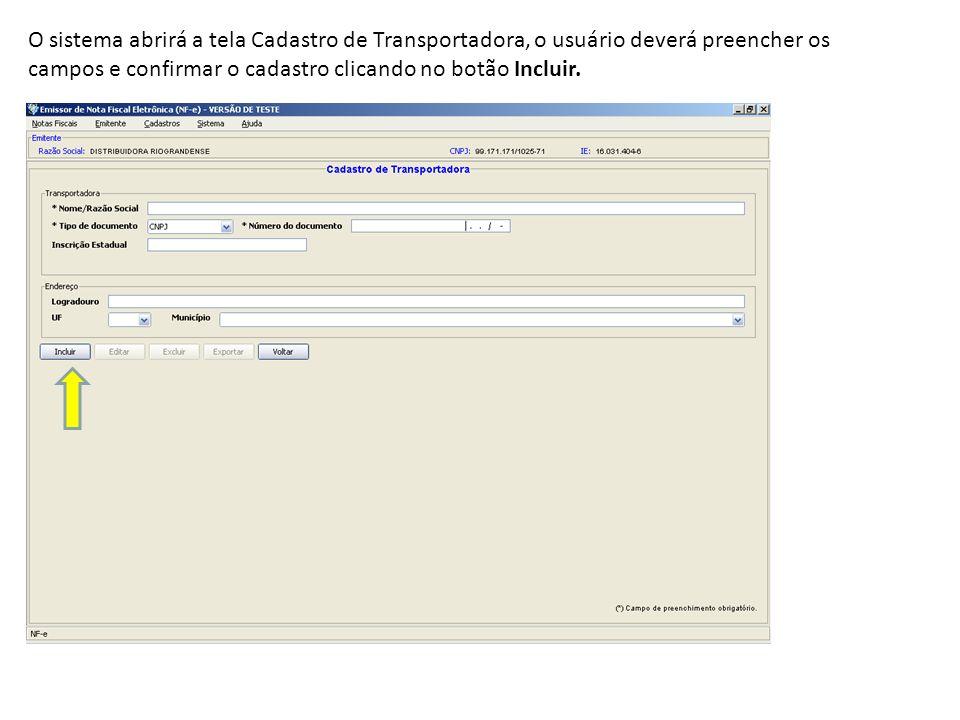 O sistema abrirá a tela Cadastro de Transportadora, o usuário deverá preencher os campos e confirmar o cadastro clicando no botão Incluir.