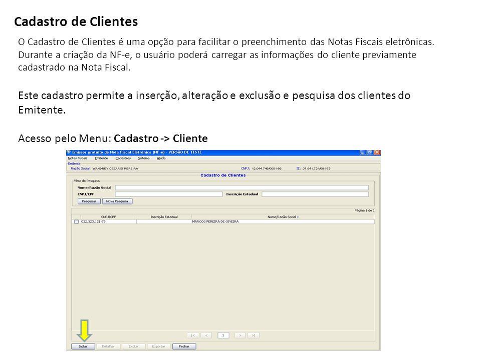 Cadastro de Clientes O Cadastro de Clientes é uma opção para facilitar o preenchimento das Notas Fiscais eletrônicas. Durante a criação da NF-e, o usu