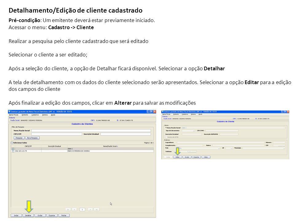 Detalhamento/Edição de cliente cadastrado Pré-condição: Um emitente deverá estar previamente iniciado. Acessar o menu: Cadastro -> Cliente Realizar a
