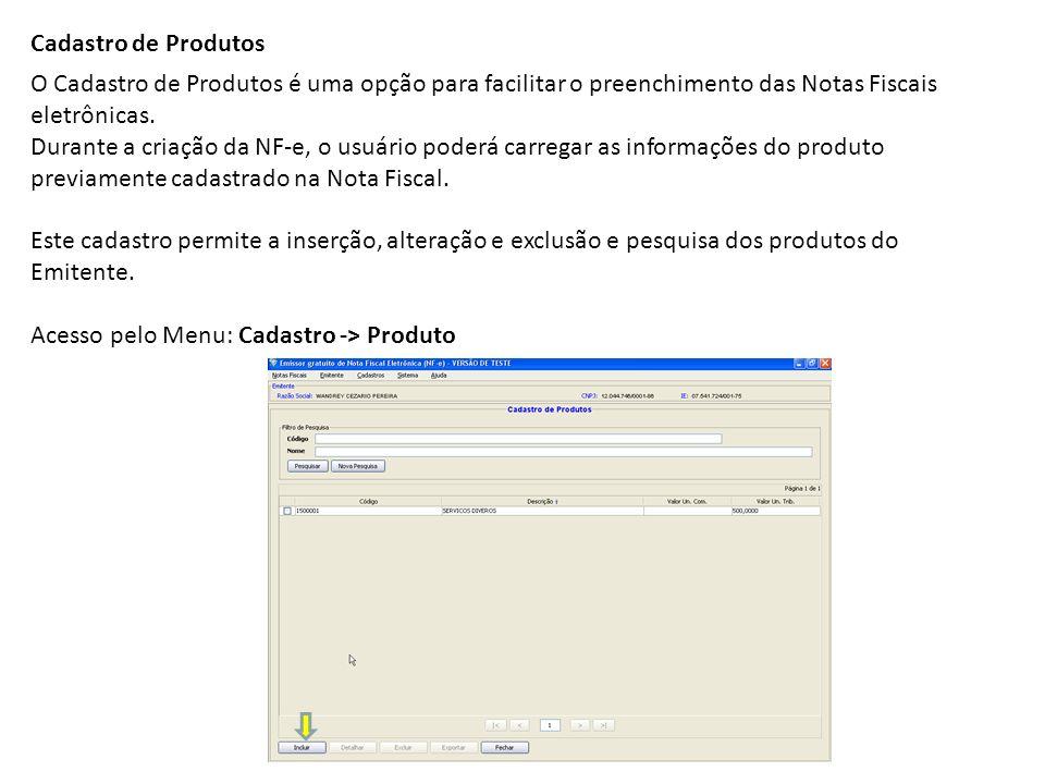 Cadastro de Produtos O Cadastro de Produtos é uma opção para facilitar o preenchimento das Notas Fiscais eletrônicas. Durante a criação da NF-e, o usu