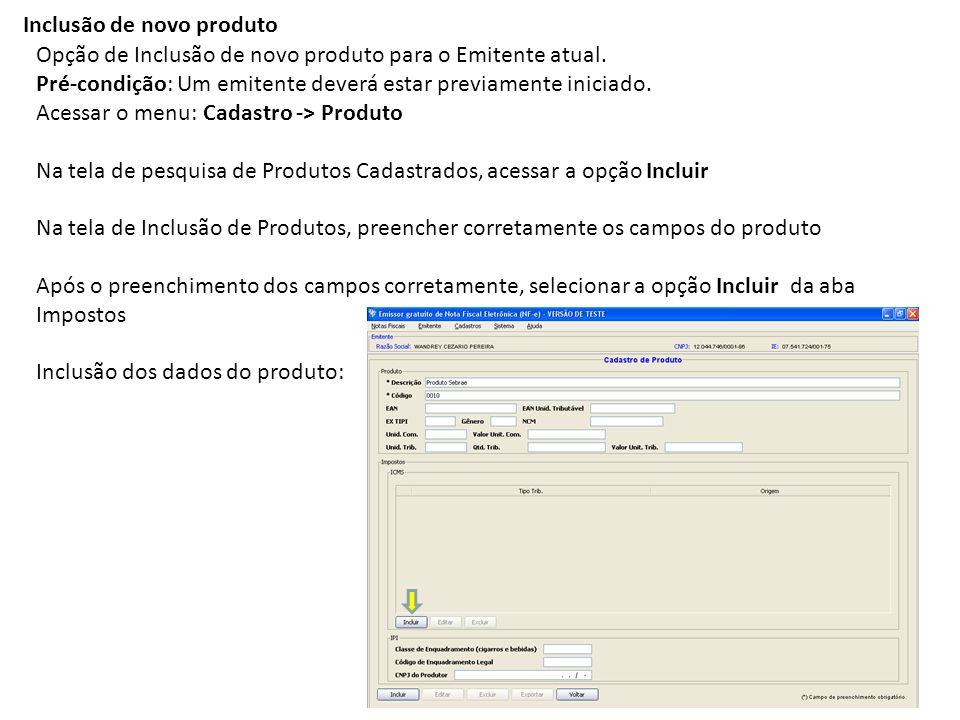 Inclusão de novo produto Opção de Inclusão de novo produto para o Emitente atual. Pré-condição: Um emitente deverá estar previamente iniciado. Acessar