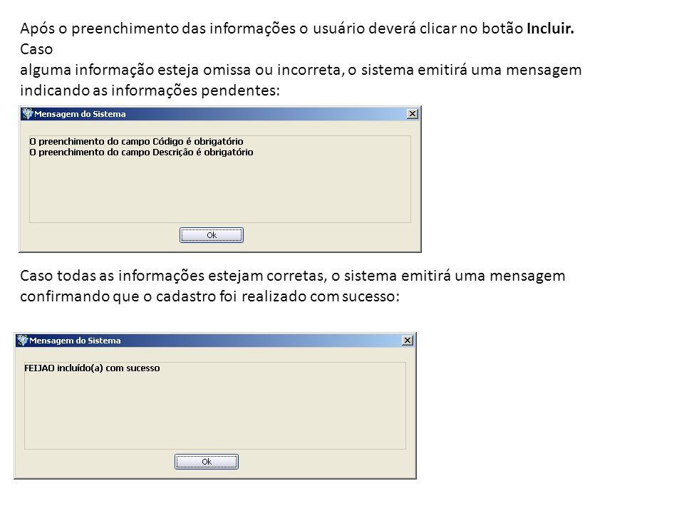 Após o preenchimento das informações o usuário deverá clicar no botão Incluir. Caso alguma informação esteja omissa ou incorreta, o sistema emitirá um
