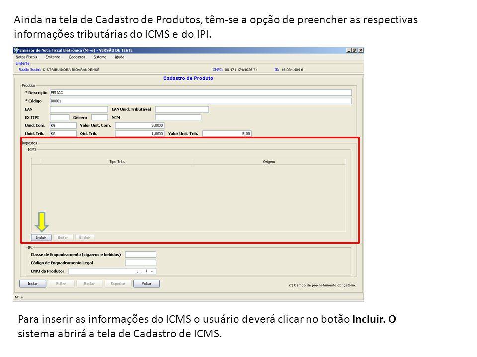Ainda na tela de Cadastro de Produtos, têm-se a opção de preencher as respectivas informações tributárias do ICMS e do IPI. Para inserir as informaçõe