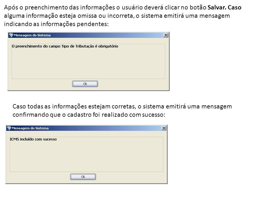 Após o preenchimento das informações o usuário deverá clicar no botão Salvar. Caso alguma informação esteja omissa ou incorreta, o sistema emitirá uma
