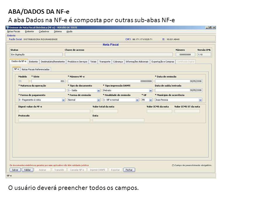 ABA/DADOS DA NF-e A aba Dados na NF-e é composta por outras sub-abas NF-e O usuário deverá preencher todos os campos.