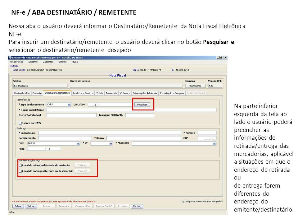 NF-e / ABA DESTINATÁRIO / REMETENTE Nessa aba o usuário deverá informar o Destinatário/Remetente da Nota Fiscal Eletrônica NF-e. Para inserir um desti