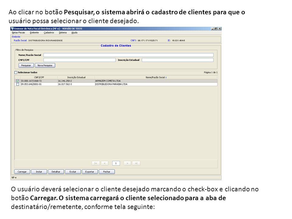 Ao clicar no botão Pesquisar, o sistema abrirá o cadastro de clientes para que o usuário possa selecionar o cliente desejado. O usuário deverá selecio