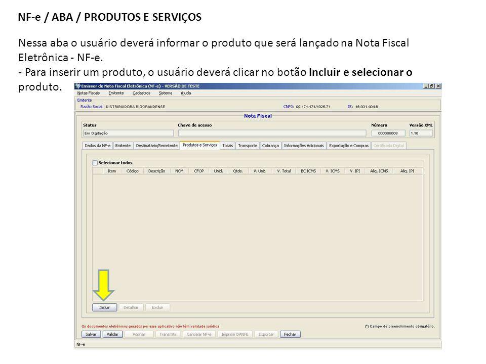 NF-e / ABA / PRODUTOS E SERVIÇOS Nessa aba o usuário deverá informar o produto que será lançado na Nota Fiscal Eletrônica - NF-e. - Para inserir um pr