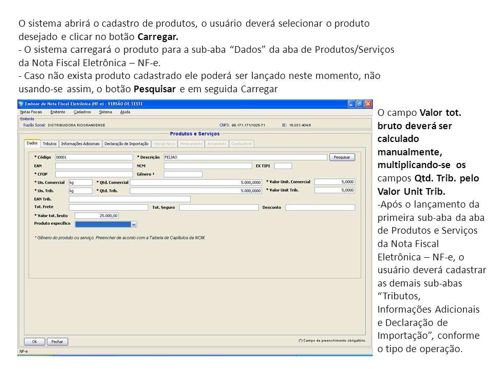 O sistema abrirá o cadastro de produtos, o usuário deverá selecionar o produto desejado e clicar no botão Carregar. - O sistema carregará o produto pa