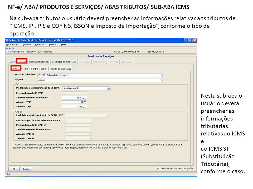 NF-e/ ABA/ PRODUTOS E SERVIÇOS/ ABAS TRIBUTOS/ SUB-ABA ICMS Na sub-aba tributos o usuário deverá preencher as informações relativas aos tributos de IC