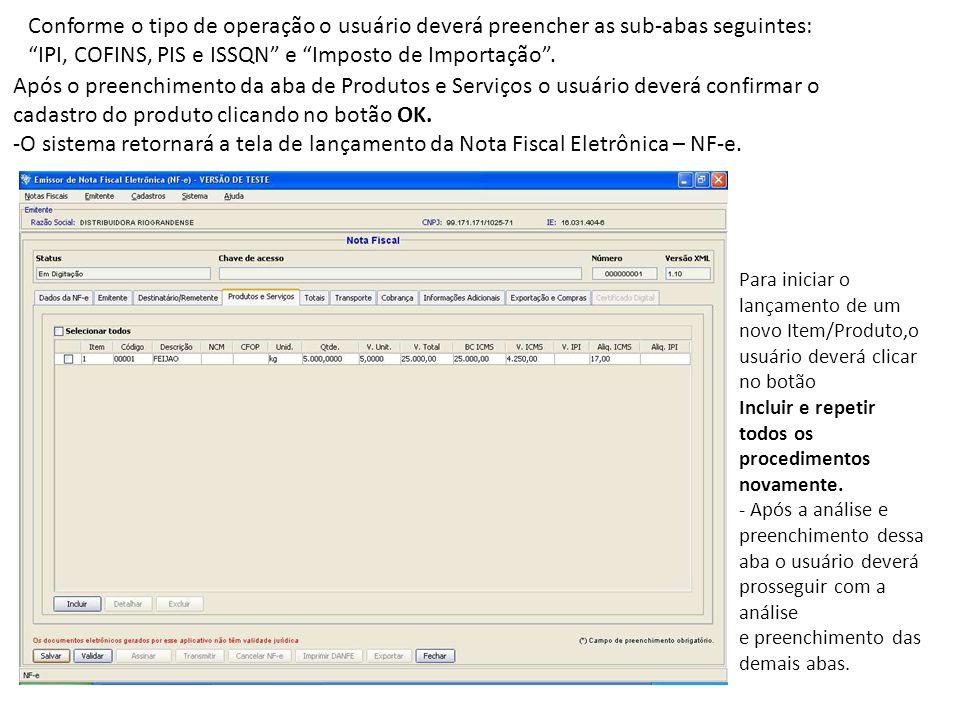 Conforme o tipo de operação o usuário deverá preencher as sub-abas seguintes: IPI, COFINS, PIS e ISSQN e Imposto de Importação. Após o preenchimento d