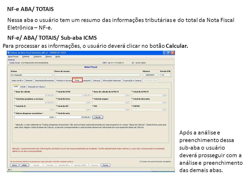 NF-e ABA/ TOTAIS Nessa aba o usuário tem um resumo das informações tributárias e do total da Nota Fiscal Eletrônica – NF-e. NF-e/ ABA/ TOTAIS/ Sub-aba