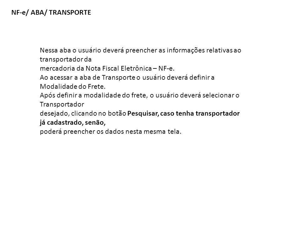 NF-e/ ABA/ TRANSPORTE Nessa aba o usuário deverá preencher as informações relativas ao transportador da mercadoria da Nota Fiscal Eletrônica – NF-e. A
