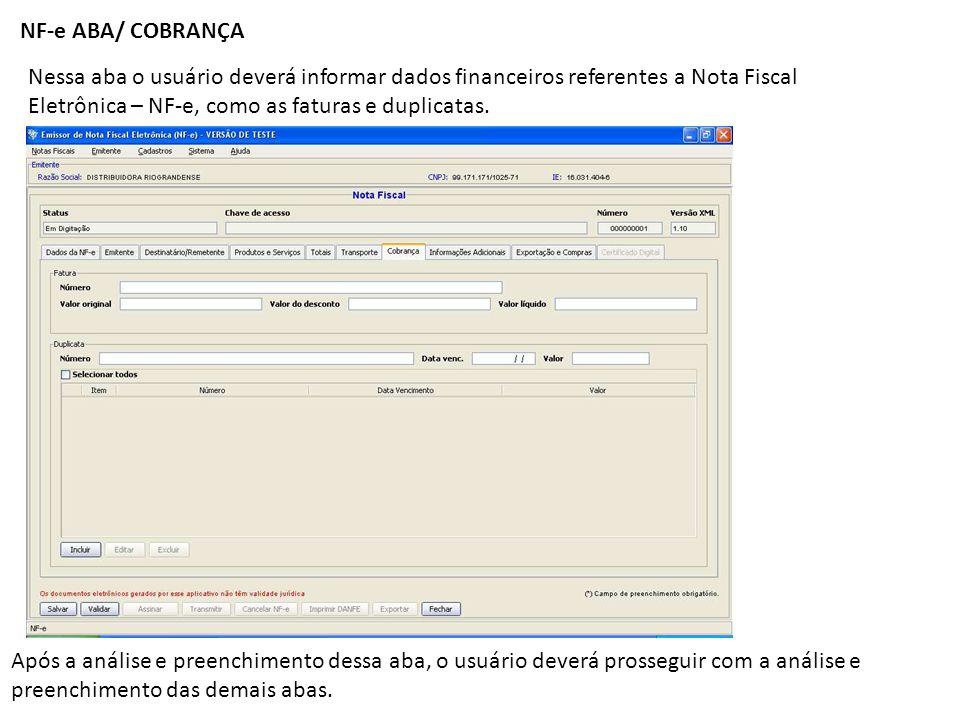 NF-e ABA/ COBRANÇA Nessa aba o usuário deverá informar dados financeiros referentes a Nota Fiscal Eletrônica – NF-e, como as faturas e duplicatas. Apó